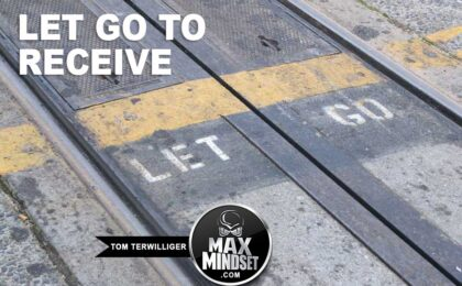 Tom Terwilliger | Max Mindset | High Achievers University | Let Go To Receive
