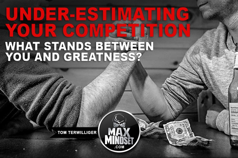 Under-Estimating Your Competition: What Stands Between You and Greatness?
