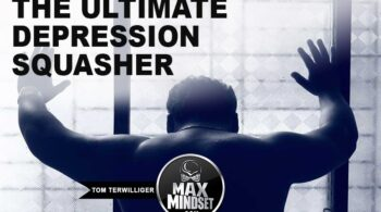 Max Mindset | Tom Terwilliger | Ultimate Depression Squasher