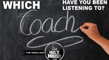 Max Mindset | Tom Terwilliger | Which Coach Are You Listening To