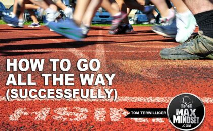 Max Mindset | Tom Terwilliger | How To Go All The Way Successfully