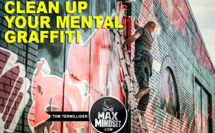 Tom Terwilliger | Max Mindset | High Achievers University | Clean Up Your Mental Graffiti