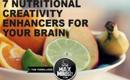 Max Mindset | Tom Terwilliger | 7 Nutritional Creativity Enhancers for Your Brain