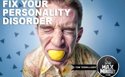 Max Mindset | Tom Terwilliger | Fix Your Personality Disorder