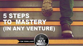 Max Mindset | Tom Terwilliger | 5 Steps to Mastery