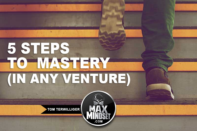 5 Steps to Mastery (…in any venture)
