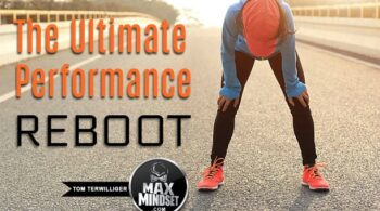 Max Mindset | Tom Terwilliger | Ultimate Performance Reboot