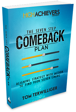The Comeback Plan - Constructing a Bulletproof Plan For Growth and Prosperity | Tom Terwilliger | High Achievers University